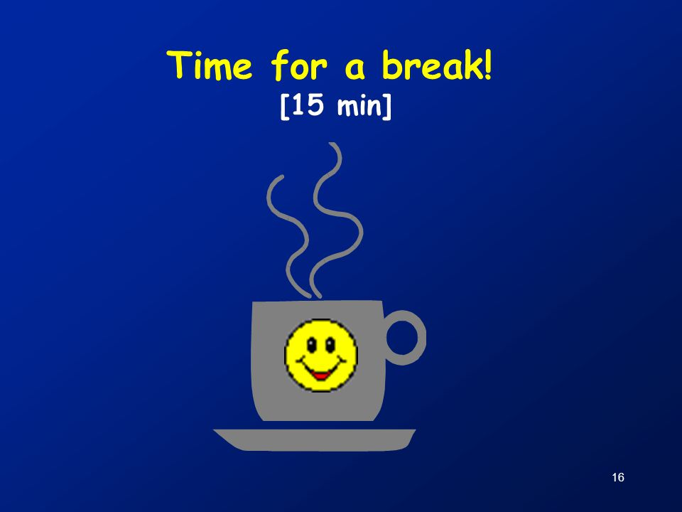 Time for a break! [15 min]